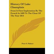 History of Lake Champlain: From It First Exploration by the French in 1609 to the Close of the Year 1814 Paperback