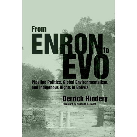 From Enron to Evo: Pipeline Politics, Global Environmentalism, and Indigenous Rights in Bolivia