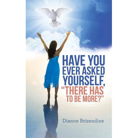 Have You Ever Asked Yourself, There Has to Be