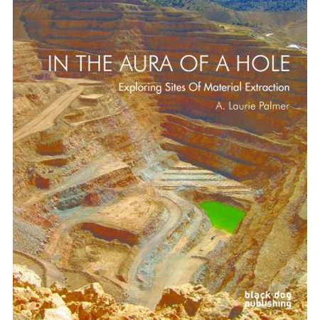 In The Aura Of A Hole  Exploring Sites Of Material Extraction