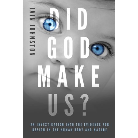 Did God Make Us?: An investigation into the evidence for design in the human body and nature -
