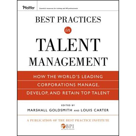Best Practices in Talent Management : How the World's Leading Corporations Manage, Develop, and Retain Top (Talent Review Best Practices)