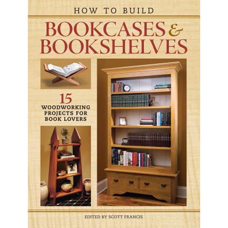 How to Build Bookcases & Bookshelves : 15 Woodworking Projects for Book