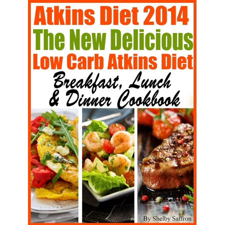 The New Delicious Low Carb Atkins Diet Breakfast, Lunch & Dinner Cookbook -