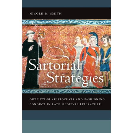 Sartorial Strategies : Outfitting Aristocrats and Fashioning Conduct in Late Medieval Literature - Medieval Times Outfits