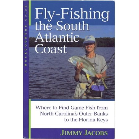 Fly Fishing The South Atlantic Coast  Where To Find Game Fish From North Carolinas Outer Banks To The Florida Keys