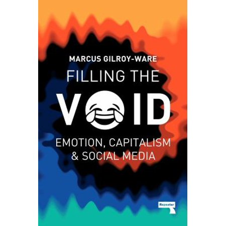 Filling The Void  Emotion  Capitalism And Social Media