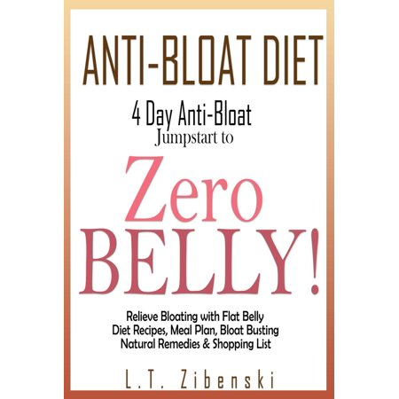 Anti-bloat Diet: 4 Day Anti-Bloat Jumpstart to Zero Belly! Relieve Bloating with Flat Belly Diet Recipes, Meal Plan, Bloat Busting Natural Remedies and Shopping List -