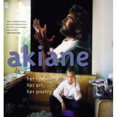 Akiane: Her Life, Her Art, Her Poetry : Her Life, Her Art, Her (Akiane Kramarik Paintings Of Her Visions Of Heaven)