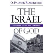 The Israel of God : Yesterday, Today, and Tomorrow