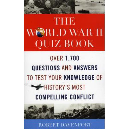 The World War II Quiz Book : Over 1,700 Questions and Answers to Test Your Knowledge of History's Most Compelling (World General Knowledge Quiz Questions And Answers)