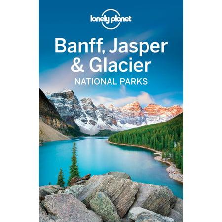 Lonely Planet Banff, Jasper and Glacier National Parks -