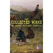 The Collected Works of James Willard Schultz - eBook