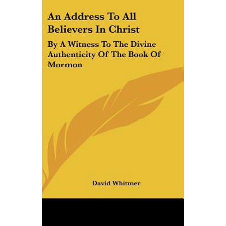 An Address to All Believers in Christ: By a Witness to the Divine Authenticity of the Book of (An Address To All Believers In Christ)