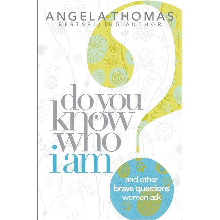 Do You Know Who I Am? : And Other Brave Questions Women
