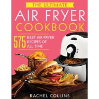 The Ultimate Air Fryer Cookbook : 575 Best Air Fryer Recipes of All Time (with Nutrition Facts, Easy and Healthy Recipes) (Paperback)
