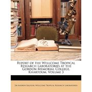 Report of the Wellcome Tropical Research Laboratories at the Gordon Memorial College, Khartoum, Volume 3