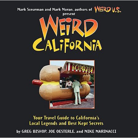 Weird california : you travel guide to california's local legends and best kept secrets: (Best Attractions In California Adventure)