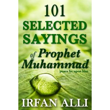 101 Selected Sayings of Prophet Muhammad (Peace Be Upon Him) - (The Last Prophet Muhammad Peace Be Upon Him)