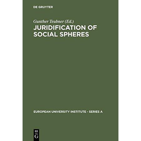 Juridification of Social Spheres : A Comparative Analysis in the Areas OB Labor, Corporate, Antitrust and Social Welfare