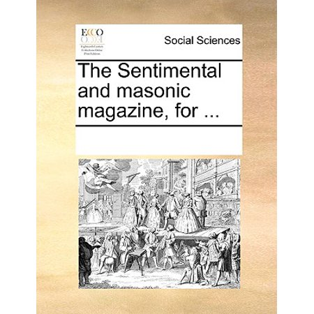The Sentimental and Masonic Magazine, for