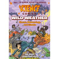 Science Comics: Wild Weather : Storms, Meteorology, and Climate