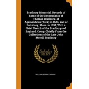 Bradbury Memorial. Records of Some of the Descendants of Thomas Bradbury, of Agamenticus (York) in 1634, and of Salisbury, Mass. in 1638, with a Brief
