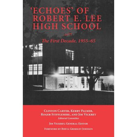 'Echoes' of Robert E. Lee High School : The First Decade, (Robert E Lee High School Baytown Tx)