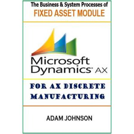Adam Modules - The Business & System processes of Fixed Assets module for Ax Discrete Manufacturing - eBook