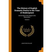 The History of English Dramatic Poetry to the Time of Shakespeare: And Annals of the Stage to the Restoration; Volume 3 Paperback