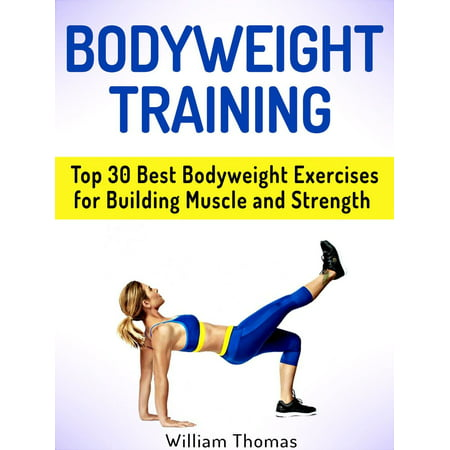 Bodyweight Training: Top 30 Best Bodyweight Exercises for Building Muscle and Strength -