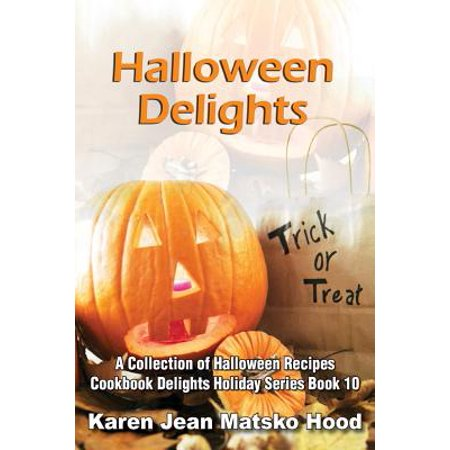 Halloween Delights Cookbook : A Collection of Halloween - Halloween Munchies Recipes