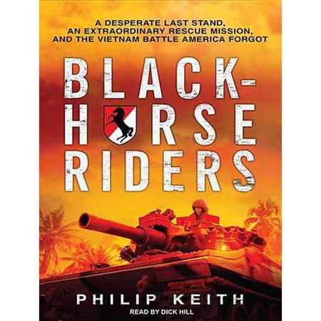Blackhorse Riders: A Desperate Last Stand, an Extraordinary Rescue Mission, and the Vietnam Battle America Forgot, Library Edition