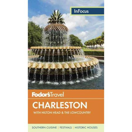Fodors In Focus Charleston: With Hilton Head & the Lowcountry by