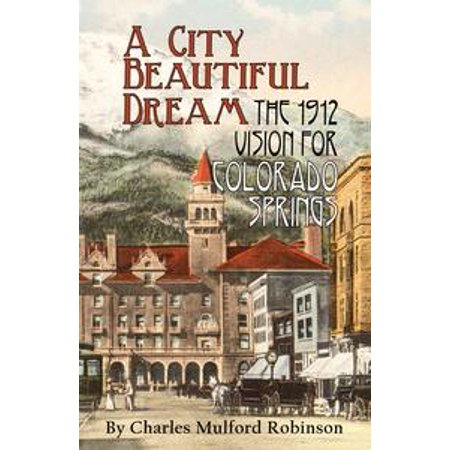 A City Beautiful Dream: The 1912 Vision for Colorado Springs - eBook (Party City In Colorado Springs)