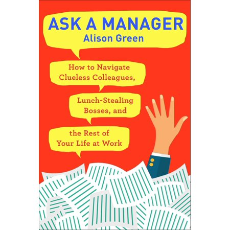 Ask a Manager : How to Navigate Clueless Colleagues, Lunch-Stealing Bosses, and the Rest of Your Life at Work](Clueless Halloween)