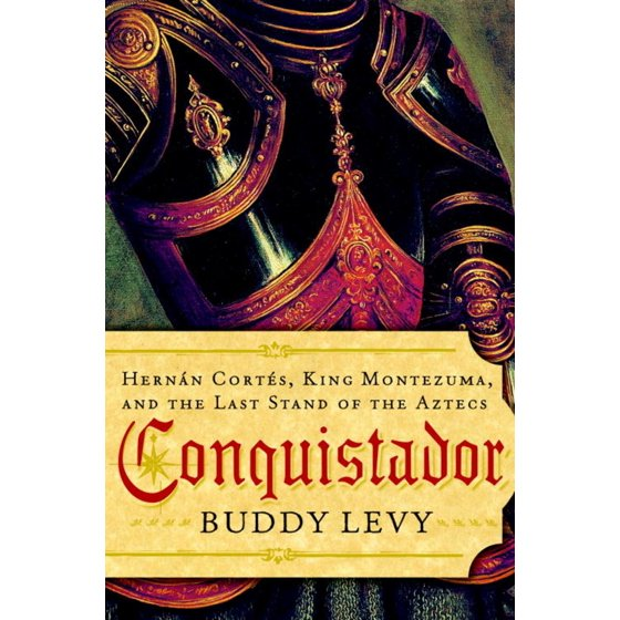 Conquistador Hernan Cortes King Montezuma And The Last Stand Of