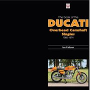The Book of Ducati Overhead Camshaft Singles : 1955-1974