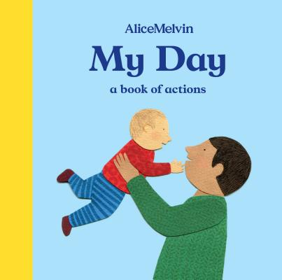 The World of Alice Melvin: My Day: A Book of Actions (Board Book)