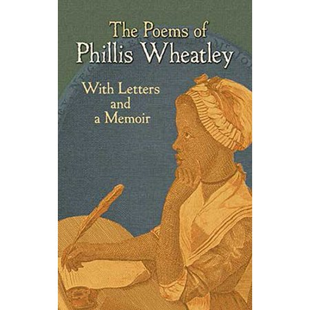 The Poems of Phillis Wheatley : With Letters and a Memoir