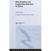 Routledgecurzon Studies on China in Transition: Elite Dualism and Leadership Selection in China (Hardcover)