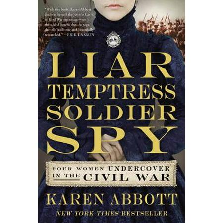 Liar, Temptress, Soldier, Spy : Four Women Undercover in the Civil