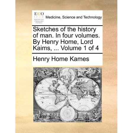 Sketches of the History of Man. in Four Volumes. by Henry Home, Lord Kaims, ... Volume 1 of 4