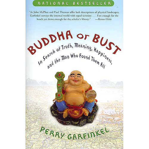 Buddha or Bust: In Search of Truth, Meaning, Happiness, and the Man Who Found Them All