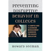 Preventing Disruptive Behavior in Colleges : A Campus and Classroom Management Handbook for Higher Education