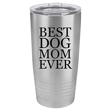 Tumbler Stainless Steel Vacuum Insulated Travel Mug Best Dog Mom Ever (Stainless Steel, 20