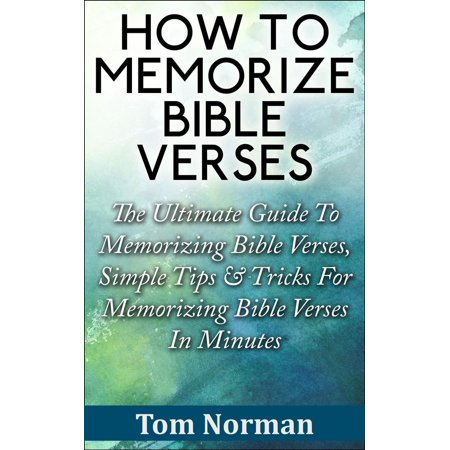 How To Memorize Bible Verses: The Ultimate Guide To Memorizing Bible Verses, Simple Tips & Tricks For Memorizing Bible Verses In Minutes - - How To Memorize