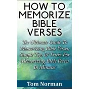 How To Memorize Bible Verses: The Ultimate Guide To Memorizing Bible Verses, Simple Tips & Tricks For Memorizing Bible Verses In Minutes - eBook