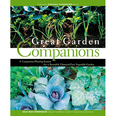 Great Garden Companions : A Companion-Planting System for a Beautiful, Chemical-Free Vegetable Garden