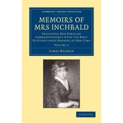 Cambridge Library Collection - British & Irish History, 17th: Memoirs of Mrs Inchbald: Volume 2: Including Her Familiar Correspondence with the Most Distinguished Persons of Her Time (Paperback)